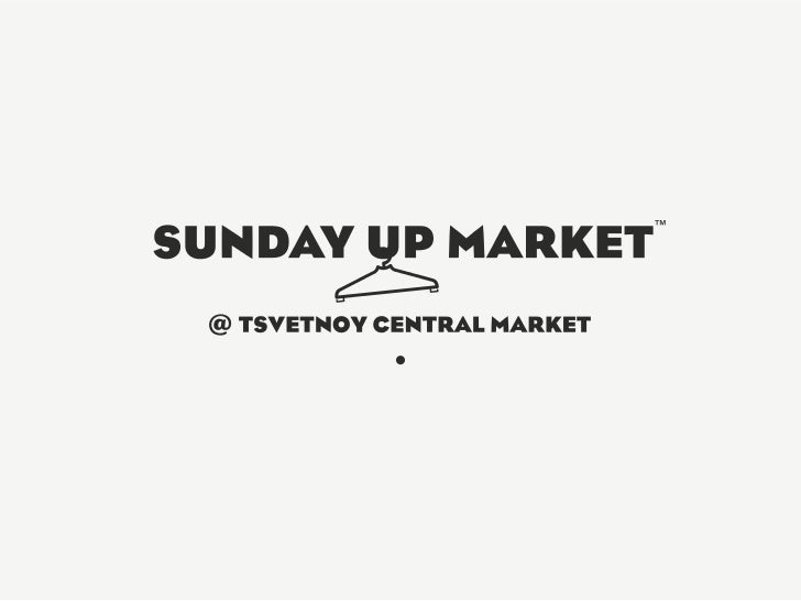 Sunday Up Market @Tsvetnoy Central Market –is the main platform for developing of the independentRussian designers •  2 mu...