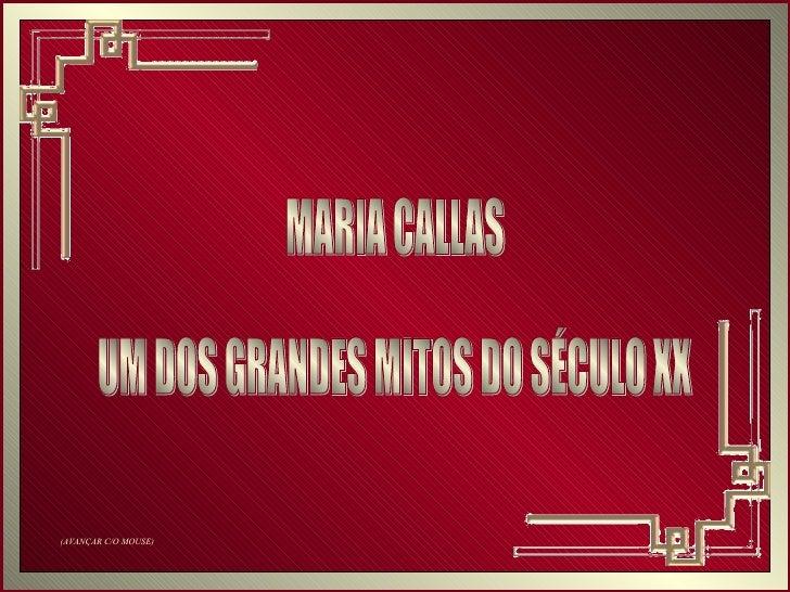 MARIA CALLAS UM DOS GRANDES MITOS DO SÉCULO XX (AVANÇAR C/O MOUSE)
