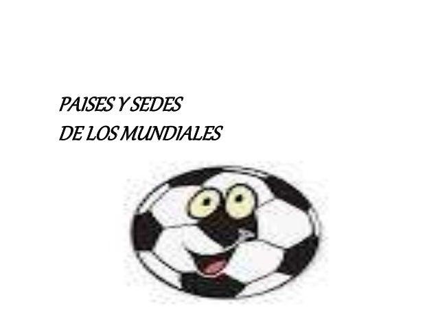 PAISESY SEDES DE LOSMUNDIALES