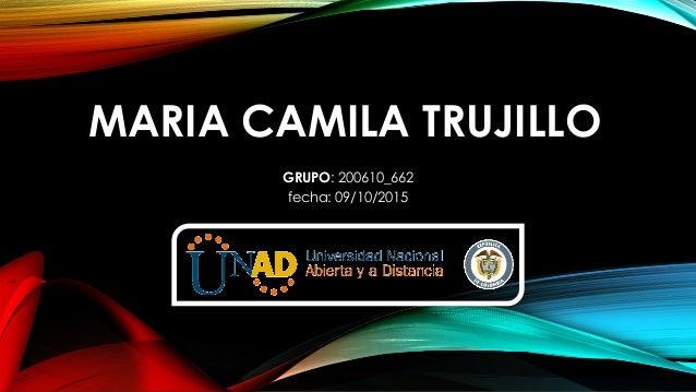 MARIA CAMILA TRUJILLO GRUPO: 200610_662 fecha: 09/10/2015