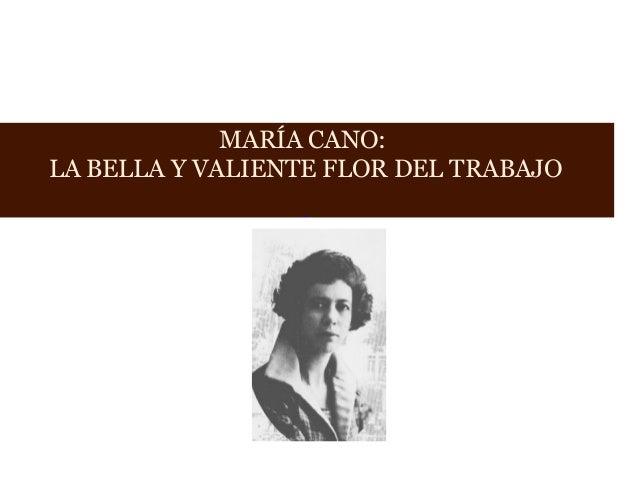 MARÍA CANO: LA BELLA Y VALIENTE FLOR DEL TRABAJO
