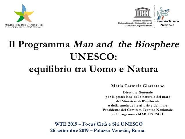 Il Programma Man and the Biosphere UNESCO: equilibrio tra Uomo e Natura Maria Carmela Giarratano Direttore Generale per la...