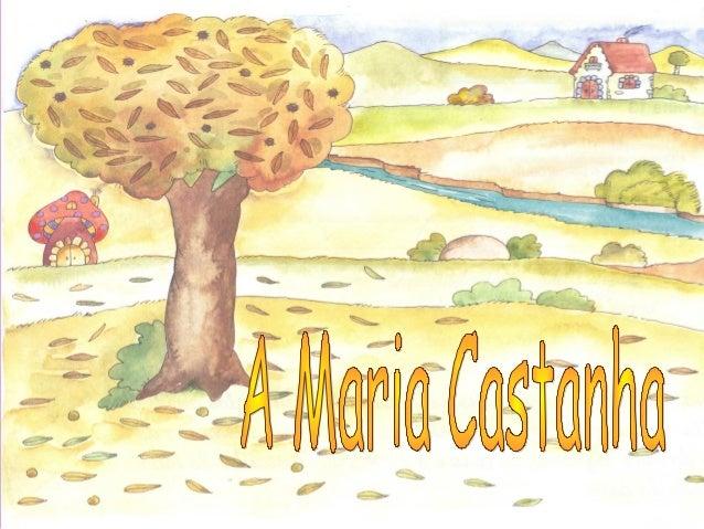 Na floresta vivia uma menina com o seu avô chamada Maria Castanha. Deram-lhe este nome porque ela e o seu avô apanhavam ca...