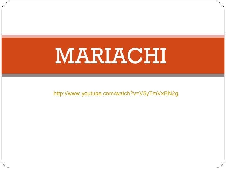MARIACHI http://www.youtube.com/watch?v=V5yTmVxRN2g