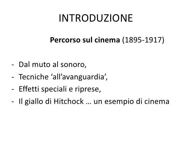 INTRODUZIONE<br />Percorso sul cinema (1895-1917)<br /><ul><li>Dal muto al sonoro,