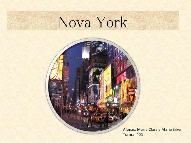Nova York  Alunas: Maria Clara e Maria Silva  Turma: 401