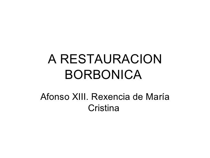 A RESTAURACION BORBONICA  Afonso  XIII.  Rexencia de María Cristina