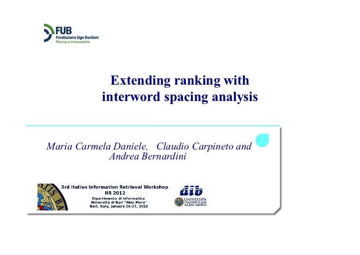 Extending ranking with           interword spacing analysisMaria Carmela Daniele, Claudio Carpineto and             Andrea...