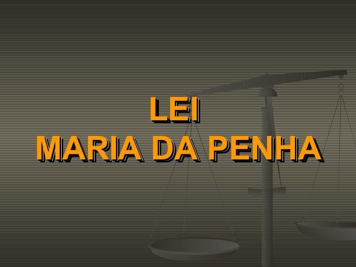 LEI  MARIA DA PENHA LEI  MARIA DA PENHA