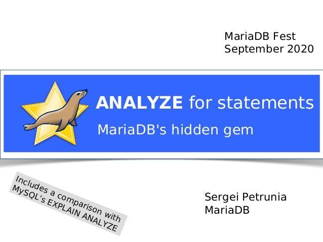 Sergei Petrunia MariaDB ANALYZE for statements MariaDB Fest September 2020 MariaDB's hidden gem Includes a comparison with...