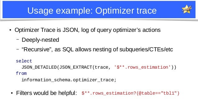 """10 Usage example: Optimizer trace ● Optimizer Trace is JSON, log of query optimizer's actions – Deeply-nested – """"Recursive..."""