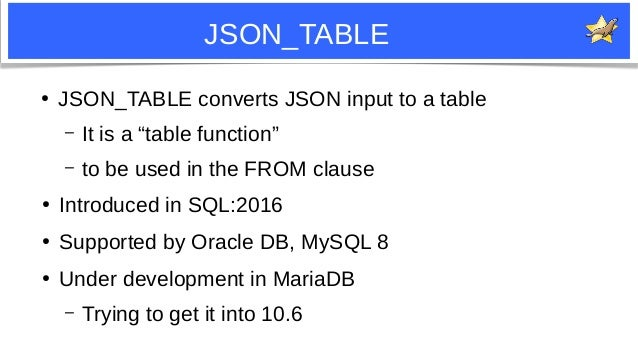 """14 JSON_TABLE ● JSON_TABLE converts JSON input to a table – It is a """"table function"""" – to be used in the FROM clause ● Int..."""