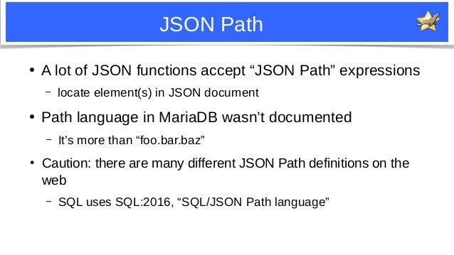 """3 JSON Path ● A lot of JSON functions accept """"JSON Path"""" expressions – locate element(s) in JSON document ● Path language ..."""