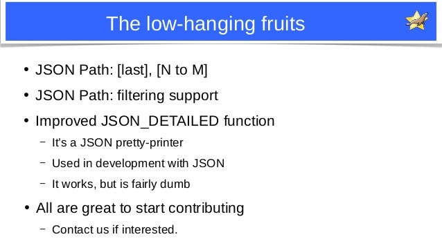 32 The low-hanging fruits ● JSON Path: [last], [N to M] ● JSON Path: filtering support ● Improved JSON_DETAILED function –...