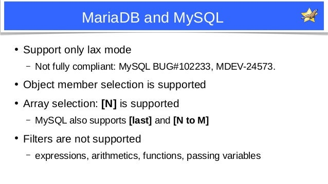 8 MariaDB and MySQL ● Support only lax mode – Not fully compliant: MySQL BUG#102233, MDEV-24573. ● Object member selection...