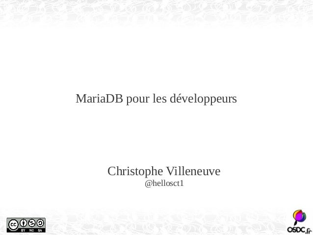 MariaDB pour les développeurs  Christophe Villeneuve  @hellosct1