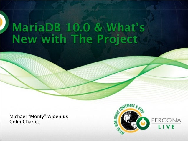 """MariaDB 10.0 & What'sNew with The ProjectMichael """"Monty"""" WideniusColin Charles"""