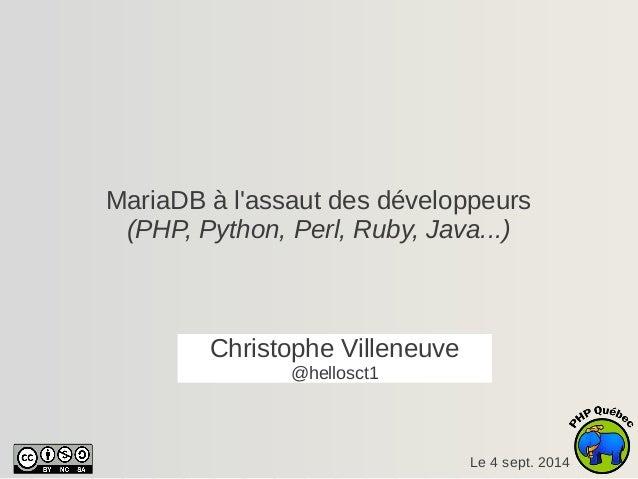 MariaDB à l'assaut des développeurs  (PHP, Python, Perl, Ruby, Java...)  Le 4 sept. 2014  Christophe Villeneuve  @hellosct...