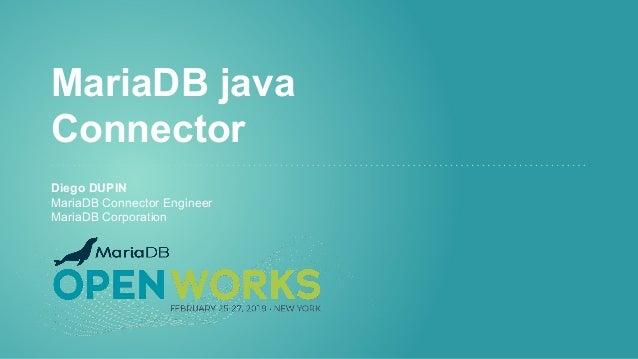 MariaDB java Connector Diego DUPIN MariaDB Connector Engineer MariaDB Corporation
