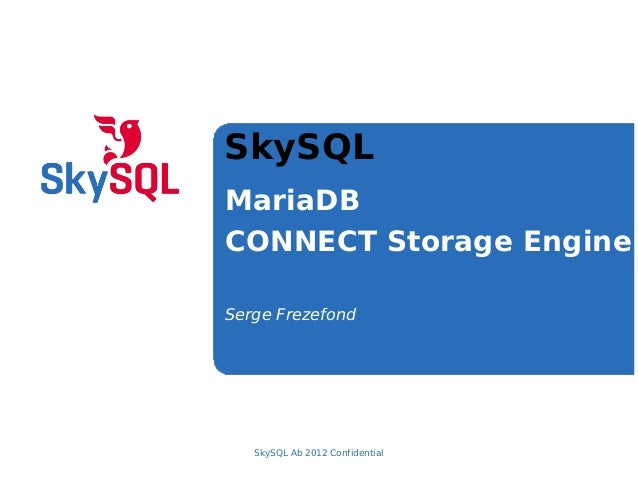 SkySQLMariaDBCONNECT Storage EngineSerge FrezefondSkySQL Ab 2012 Confidential