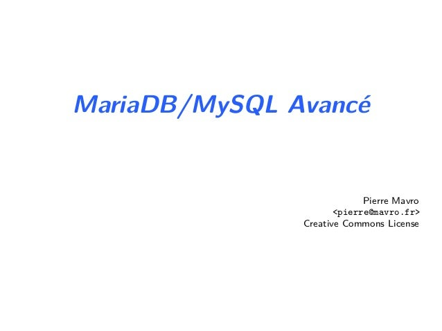 MariaDB/MySQL AvancéPierre Mavro<pierre@mavro.fr>Creative Commons License
