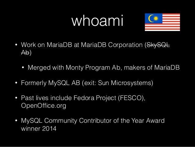 whoami • Work on MariaDB at MariaDB Corporation (SkySQL Ab) • Merged with Monty Program Ab, makers of MariaDB • Formerly M...