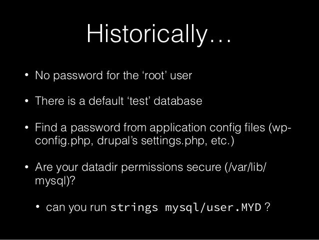 Historically… • No password for the 'root' user • There is a default 'test' database • Find a password from application co...