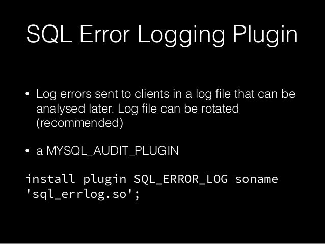SQL Error Logging Plugin • Log errors sent to clients in a log file that can be analysed later. Log file can be rotated (rec...