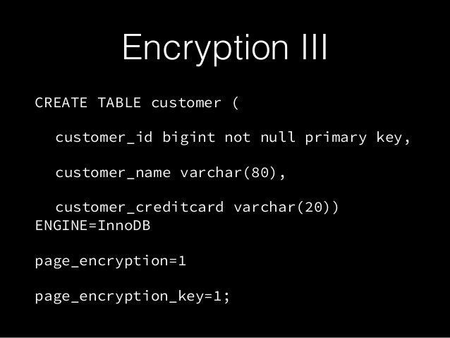 Encryption III CREATE TABLE customer ( customer_id bigint not null primary key, customer_name varchar(80), customer_credit...