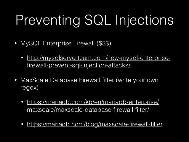 Preventing SQL Injections • MySQL Enterprise Firewall ($$$) • http://mysqlserverteam.com/new-mysql-enterprise- firewall-pre...
