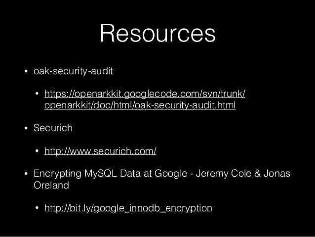 Resources • oak-security-audit • https://openarkkit.googlecode.com/svn/trunk/ openarkkit/doc/html/oak-security-audit.html ...