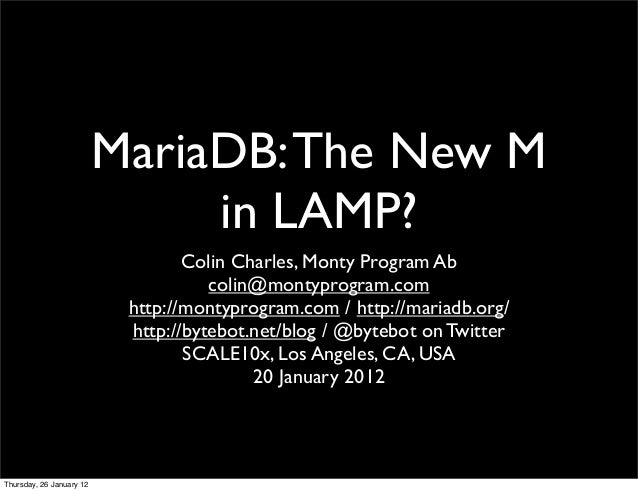 MariaDB: The New M                               in LAMP?                                  Colin Charles, Monty Program Ab...