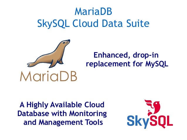 MariaDB SkySQL Cloud Data Suite Enhanced, drop-in replacement for MySQL A Highly Available Cloud Database with Monitoring ...