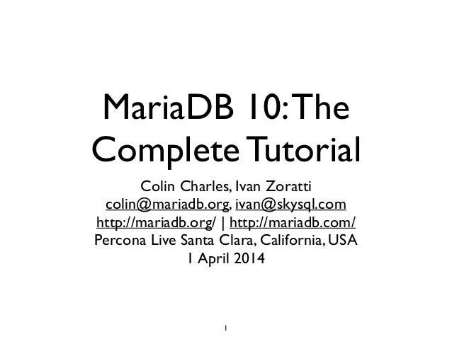 MariaDB 10:The Complete Tutorial Colin Charles, Ivan Zoratti  colin@mariadb.org, ivan@skysql.com   http://mariadb.org/ |...