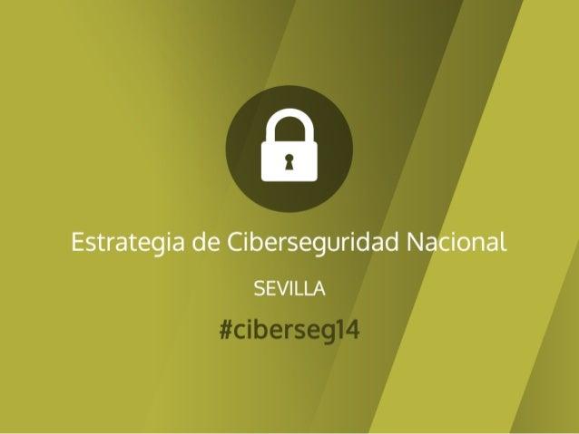 LA ESTRATEGIA DE CIBERSEGURIDAD NACIONAL   Sevilla, 4 de junio de 2014