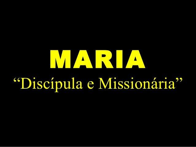 """MARIA""""Discípula e Missionária"""""""