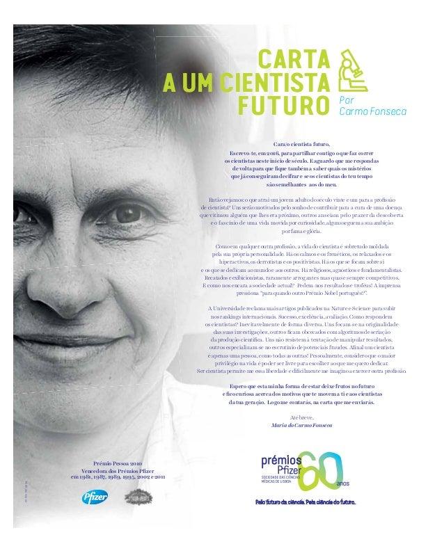 Prémio Pessoa 2010 Vencedora dos Prémios Pfizer em 1981, 1987, 1989, 1995, 2002 e 2011 Cara/o cientista futuro, Escrevo-te,...