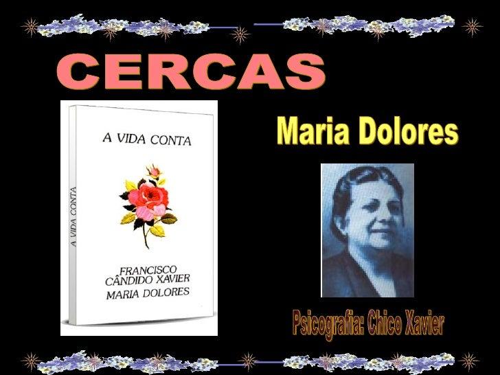 CERCAS Psicografia: Chico Xavier Maria Dolores