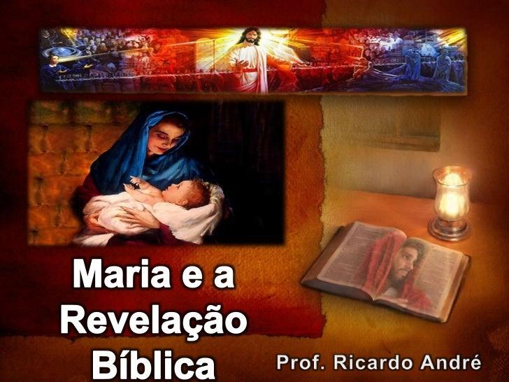 Maria e a Revelação Bíblica<br />Prof. Ricardo André<br />