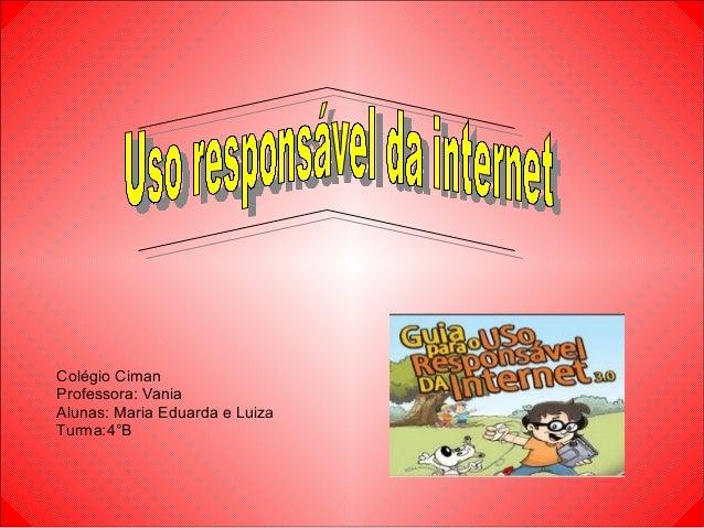 Colégio Ciman Professora: Vania Alunas: Maria Eduarda e Luiza Turma:4°B