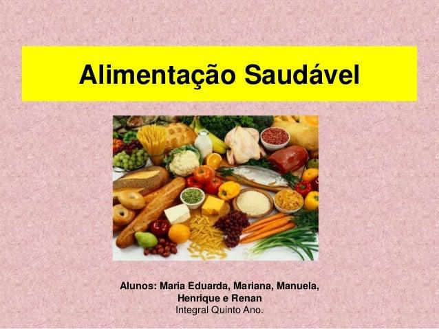 Alimentação Saudável  Alunos: Maria Eduarda, Mariana, Manuela,  Henrique e Renan  Integral Quinto Ano.