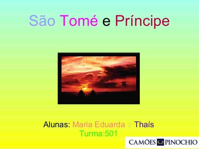 Alunas: Maria Eduarda e Thaís Turma:501 São Tomé e Príncipe