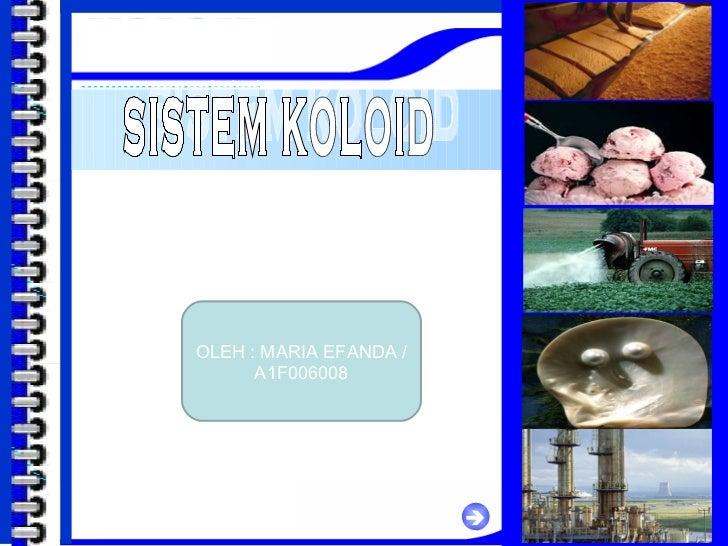 [email_address]  SISTEM KOLOID OLEH : MARIA EFANDA / A1F006008 KOLOID