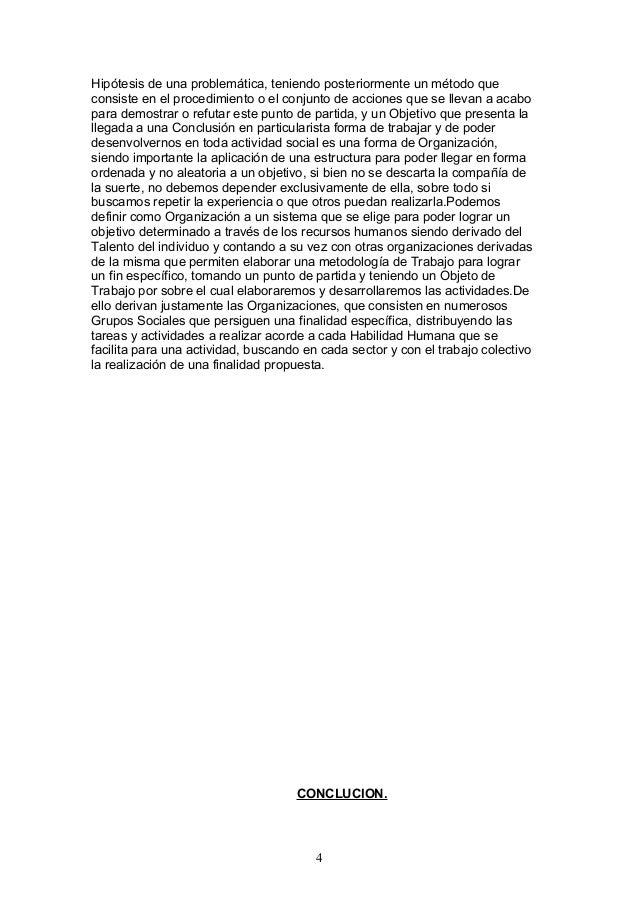 Hipótesis de una problemática, teniendo posteriormente un método que consiste en el procedimiento o el conjunto de accione...
