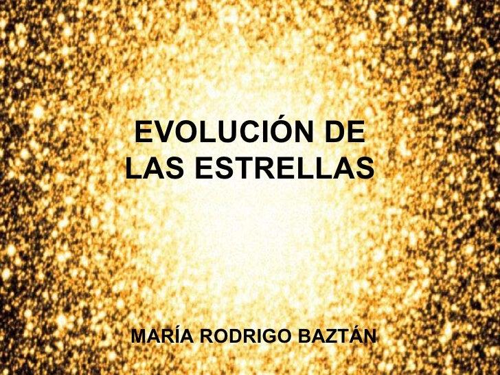 EVOLUCIÓN DE LAS ESTRELLAS MARÍA RODRIGO BAZTÁN