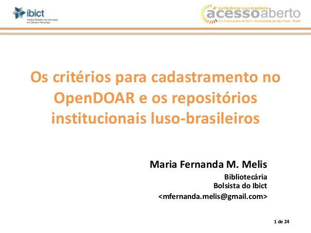 Os critérios para cadastramento no OpenDOAR e os repositórios institucionais luso-brasileiros Maria Fernanda M. Melis Bibl...