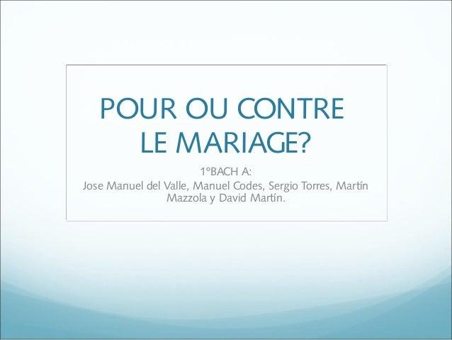 POUR OU CONTRE LE MARIAGE? 1ºBACH A: Jose Manuel del Valle, Manuel Codes, Sergio Torres, Martín Mazzola y David Martín.