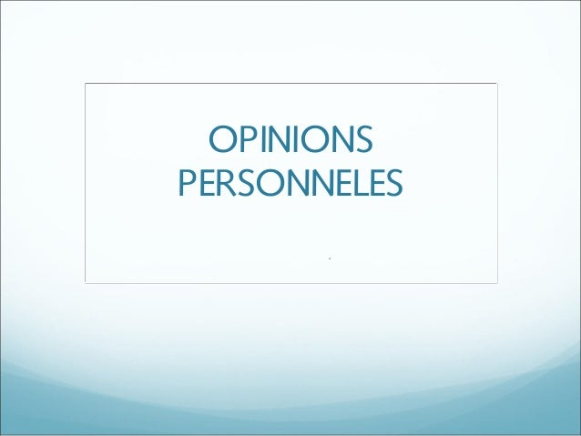 OPINIONS PERSONNELES .