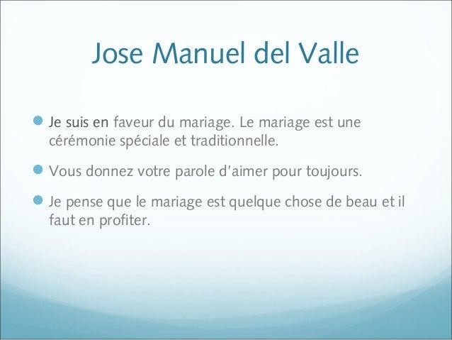 Jose Manuel del Valle Je suis en faveur du mariage. Le mariage est une cérémonie spéciale et traditionnelle. Vous donnez...