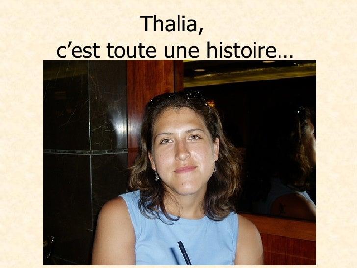 Thalia,  c'est toute une histoire…